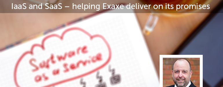 IaaS and SaaS – Helping Exaxe deliver on its promises