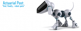"""Actuarial Post: """"And, finally… robot-pets"""""""